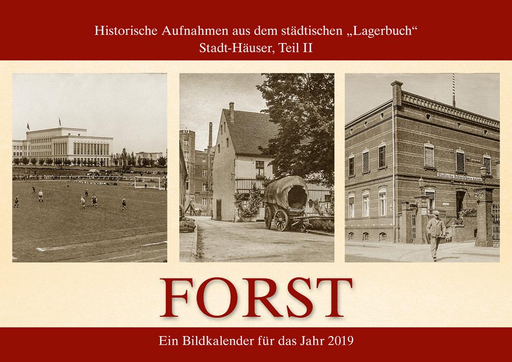 """Historische Aufnahmen aus dem städtischen """"Lagerbuch"""" Stadt-Häuser, Teil II – Forst – Ein Bildkalender für das Jahr 2019"""