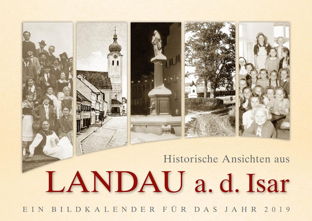 Historische Ansichten aus Landau an der Isar – Ein Bildkalender für das Jahr 2019