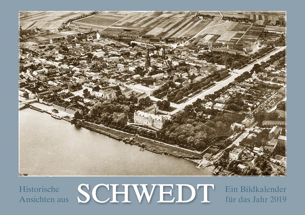 Historische Ansichten aus Schwedt – Ein Bildkalender für das Jahr 2019